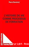 Histoire de vie comme processus de formation (L')