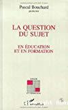 Question du sujet en éducation et en formation (La)