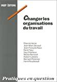 Changer les organisations du travail