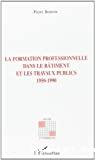 La formation professionnelle dans la bâtiment et les travaux publics 1950-1990