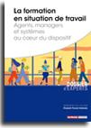 La formation en situation de travail : agents, managers et systèmes au cœur du dispositif