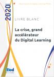La crise, grand accélérateur du Digital Learning. Livre blanc