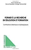 Former à la recherche en éducation et formation. Contributions didactiques et pédagogiques